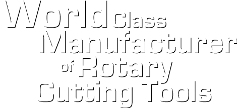 World Class Manufacturer of Rotary Cutting Tools